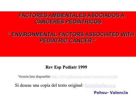 "FACTORES AMBIENTALES ASOCIADOS A CÁNCERES PEDIÁTRICOS FACTORES AMBIENTALES ASOCIADOS A CÁNCERES PEDIÁTRICOS "" ENVIRONMENTAL FACTORS ASSOCIATED WITH PEDIATRIC."