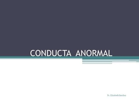 CONDUCTA ANORMAL Ps. Elizabeth Sanchez.