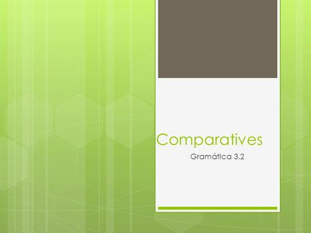 Comparatives Gramática 3.2. Comparatives  Used to compare at least two people or things.  When using an adjective to compare, the adjective must agree.