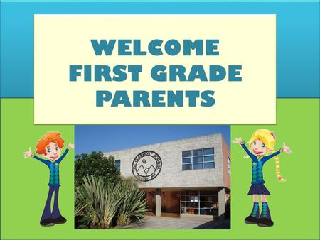 WELCOME FIRST GRADE PARENTS WELCOME FIRST GRADE PARENTS.