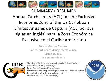 SUMMARY / RESUMEN Annual Catch Limits (ACL) for the Exclusive Economic Zone of the US Caribbean Límites Anuales de Captura (ACL, por sus siglas en inglés)
