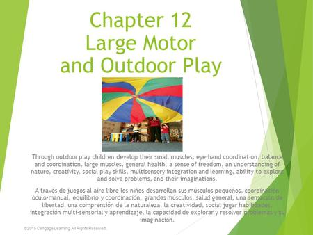 Chapter 12 Large Motor and Outdoor Play Through outdoor play children develop their small muscles, eye-hand coordination, balance and coordination, large.