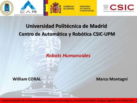 Implementation of a Framework for Imitation Learning on a Humanoid Robot Using a Cognitive Architecture Robots Humanoides Centro de Automática y Robótica.