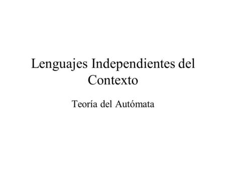 Lenguajes Independientes del Contexto