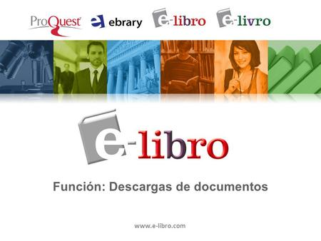 A member of the ProQuest family of companies Función: Descargas de documentos www.e-libro.com.