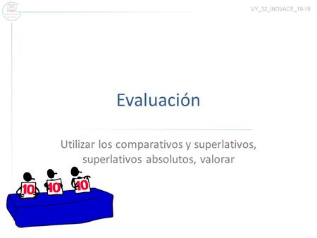 Evaluación Utilizar los comparativos y superlativos, superlativos absolutos, valorar VY_32_INOVACE_19-19.