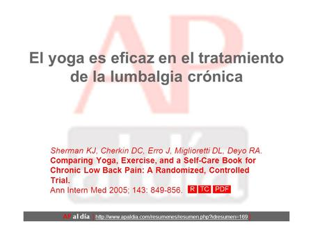El yoga es eficaz en el tratamiento de la lumbalgia crónica Sherman KJ, Cherkin DC, Erro J, Miglioretti DL, Deyo RA. Comparing Yoga, Exercise, and a Self-Care.
