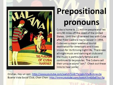 Prepositional pronouns Cuba is home to 11 million people and lies only 90 miles off the coast of the United States. Until the US severed ties with Cuba.