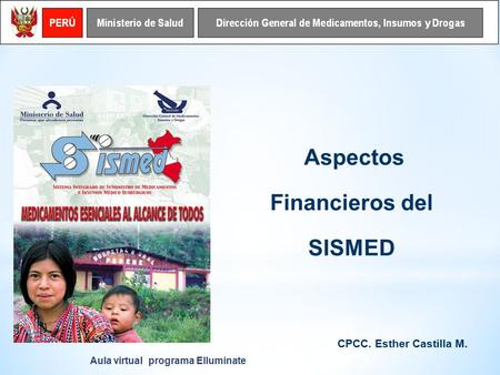 Aspectos Financieros del SISMED CPCC. Esther Castilla M. Aula virtual programa Elluminate.