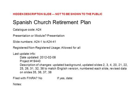 HIDDEN DESCRIPTION SLIDE — NOT TO BE SHOWN TO THE PUBLIC Spanish Church Retirement Plan Catalogue code: A24 Presentation or Module? Presentation Slide.