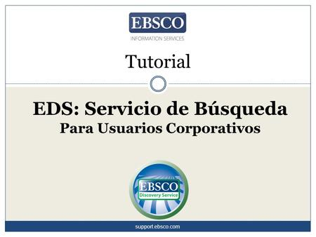 Tutorial EDS: Servicio de Búsqueda Para Usuarios Corporativos support.ebsco.com.
