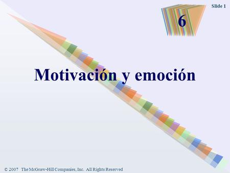© 2007 The McGraw-Hill Companies, Inc. All Rights Reserved Slide 1 Motivación y emoción 6.