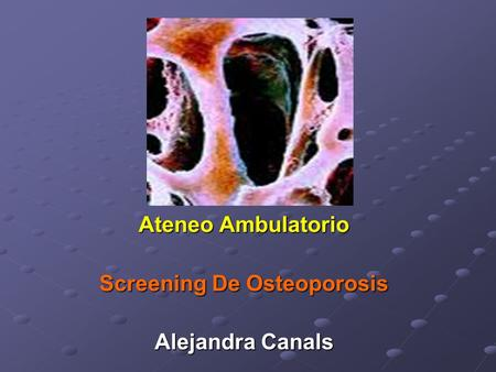 Ateneo Ambulatorio Screening De Osteoporosis Alejandra Canals.