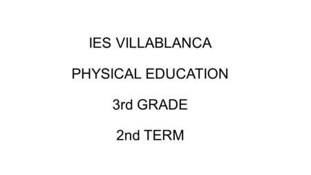 IES VILLABLANCA PHYSICAL EDUCATION 3rd GRADE 2nd TERM.