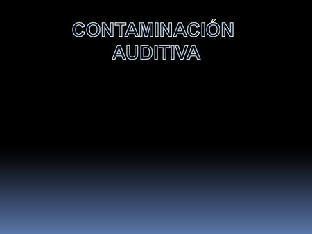 CONTAMINACIÓN AUDITIVA.