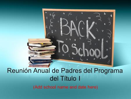 Reunión Anual de Padres del Programa del Título I (Add school name and date here)