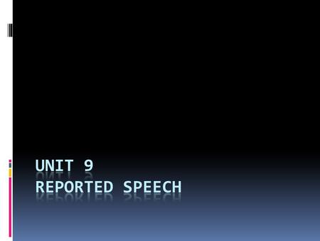 Unit 9 reported speech.