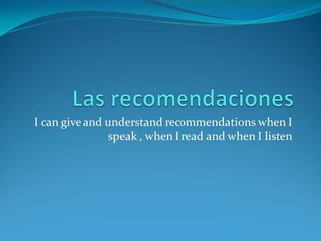 I can give and understand recommendations when I speak, when I read and when I listen.