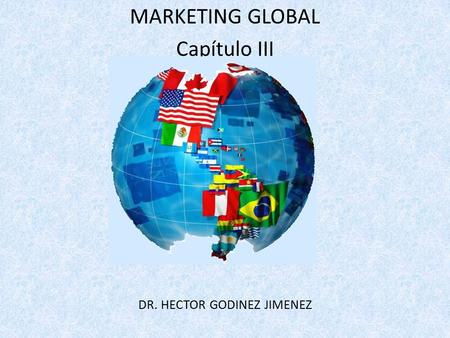 MARKETING GLOBAL Capítulo III DR. HECTOR GODINEZ JIMENEZ.