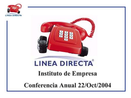 Instituto de Empresa Conferencia Anual 22/Oct/2004.