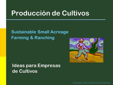 Sustainable Small Acreage Farming & Ranching Producción de Cultivos Sustainable Small Acreage Farming & Ranching Ideas para Empresas de Cultivos.