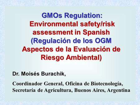 GMOs Regulation: Environmental safety/risk assessment in Spanish (Regulación de los OGM Aspectos de la Evaluación de Riesgo Ambiental) GMOs Regulation: