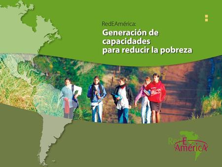 Generation of Skills to Reduce Poverty RedEAmérica What is RedEAmérica was created in 2002, as an initiative of the Fundación Interamericana. (InterAmerican.