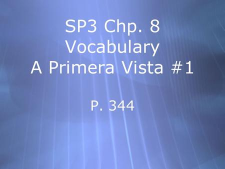 SP3 Chp. 8 Vocabulary A Primera Vista #1 P. 344 el idioma language.