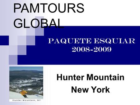 PAQUETE ESQUIAR 2008-2009 Hunter Mountain New York PAMTOURS GLOBAL.