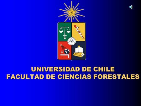 UNIVERSIDAD DE CHILE FACULTAD DE CIENCIAS FORESTALES.
