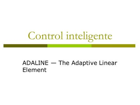 Control inteligente ADALINE — The Adaptive Linear Element.