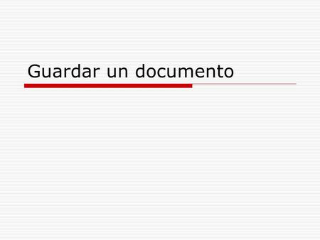 Guardar un documento.