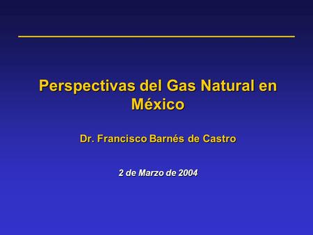 Perspectivas del Gas Natural en México Dr