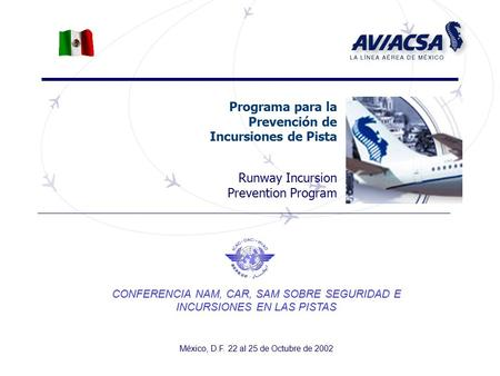 Programa para la Prevención de Incursiones de Pista Runway Incursion Prevention Program CONFERENCIA NAM, CAR, SAM SOBRE SEGURIDAD E INCURSIONES EN LAS.