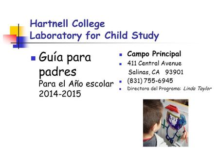 Hartnell College Laboratory for Child Study Guía para padres Para el Año escolar 2014-2015 Campo Principal 411 Central Avenue Salinas, CA 93901 (831) 755-6945.
