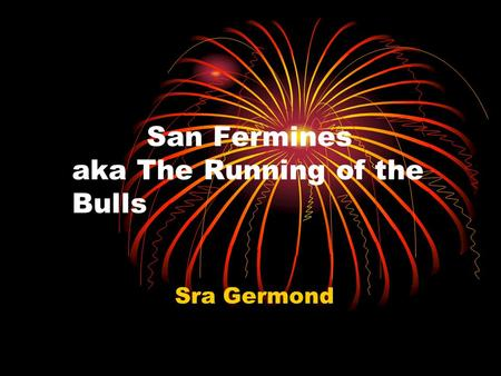 San Fermines aka The Running of the Bulls Sra Germond.