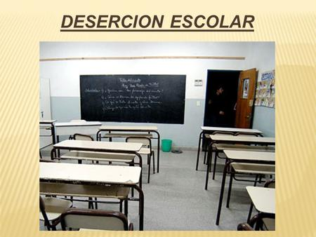 DESERCION ESCOLAR.