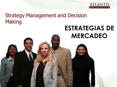 Strategy Management and Decision Making ESTRATEGIAS DE MERCADEO.