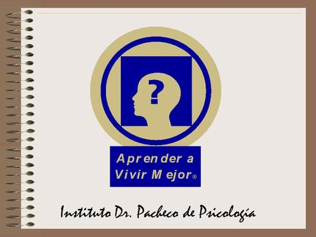 Instituto Dr. Pacheco de Psicología. INSTITUTO DR. PACHECO DE PSICOLOGIA © 2003-2005 Angel Enrique Pacheco, Ph.D. Todos los Derechos Reservados. All Rights.