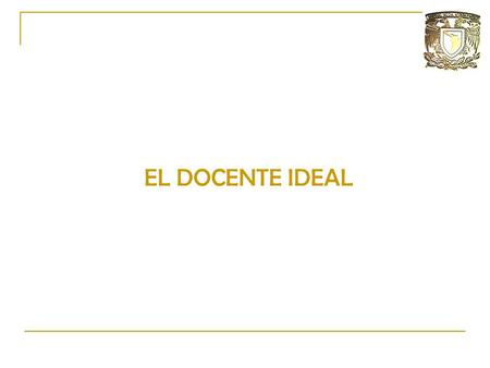 EL DOCENTE IDEAL.
