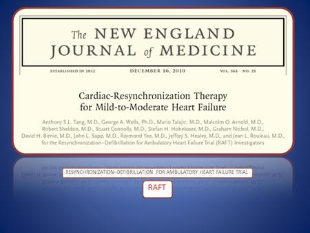 RESYNCHRONIZATION–DEFIBRILLATION FOR AMBULATORY HEART FAILURE TRIAL RAFT.