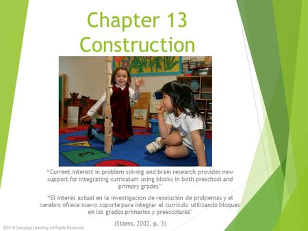 "Chapter 13 Construction ""Current interest in problem solving and brain research provides new support for integrating curriculum using blocks in both preschool."
