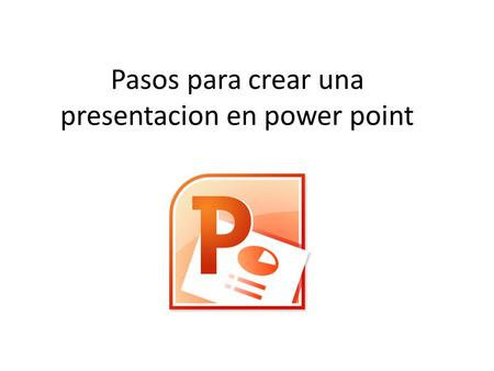 Pasos para crear una presentacion en power point.