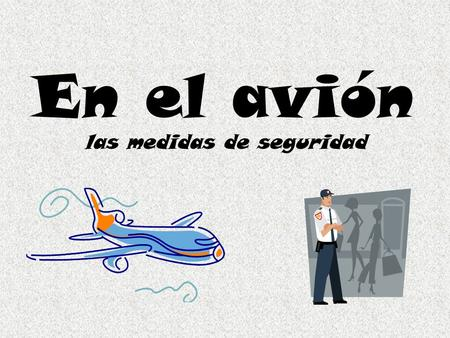 En el avión las medidas de seguridad. Student Learning Outcome(s): At the end of this lesson I can: YO PUEDO… Select the appropriate vocabulary to tell.