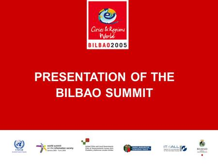 PRESENTATION OF THE BILBAO SUMMIT. 1. THE WORLD SUMMIT ON THE INFORMATION SOCIETY AND THE ROLE OF LOCAL AUTHORITIES GINEBRA, 9-12 diciembre GLOBAL PROCESS.
