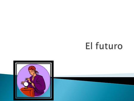  We already know how to use one form of the future in Spanish:  Near Future: ir + a + infinitive (going to verb)