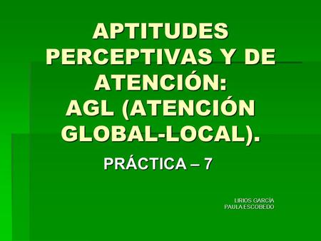 APTITUDES PERCEPTIVAS Y DE ATENCIÓN: AGL (ATENCIÓN GLOBAL-LOCAL).