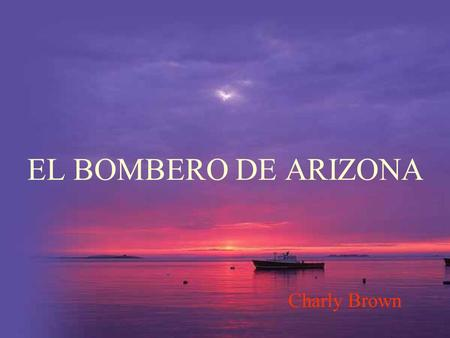 EL BOMBERO DE ARIZONA Charly Brown.