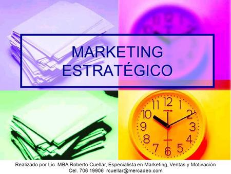 Realizado por Lic. MBA Roberto Cuellar, Especialista en Marketing, Ventas y Motivación Cel. 706 19906 MARKETING ESTRATÉGICO Realizado.