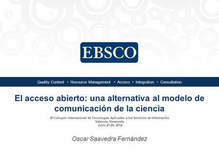 Quality Content Resource Management Access Integration Consultation El acceso abierto: una alternativa al modelo de comunicación de la ciencia XI Coloquio.